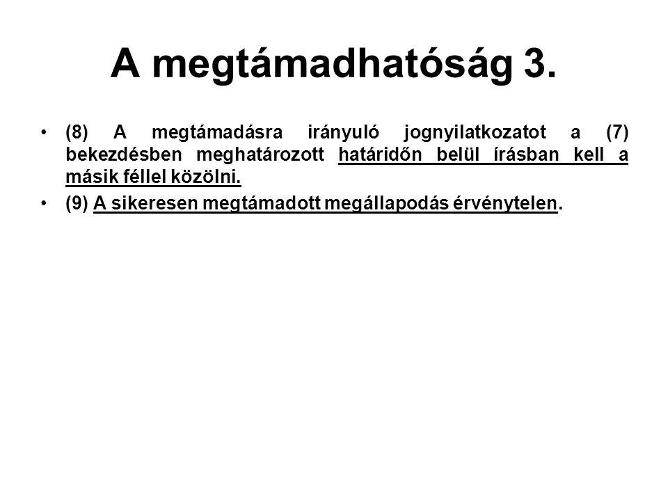 A megtámadhatóság 3. (8) A megtámadásra irányuló jognyilatkozatot a (7) bekezdésben meghatározott határidőn belül írásban kell a másik féllel közölni.