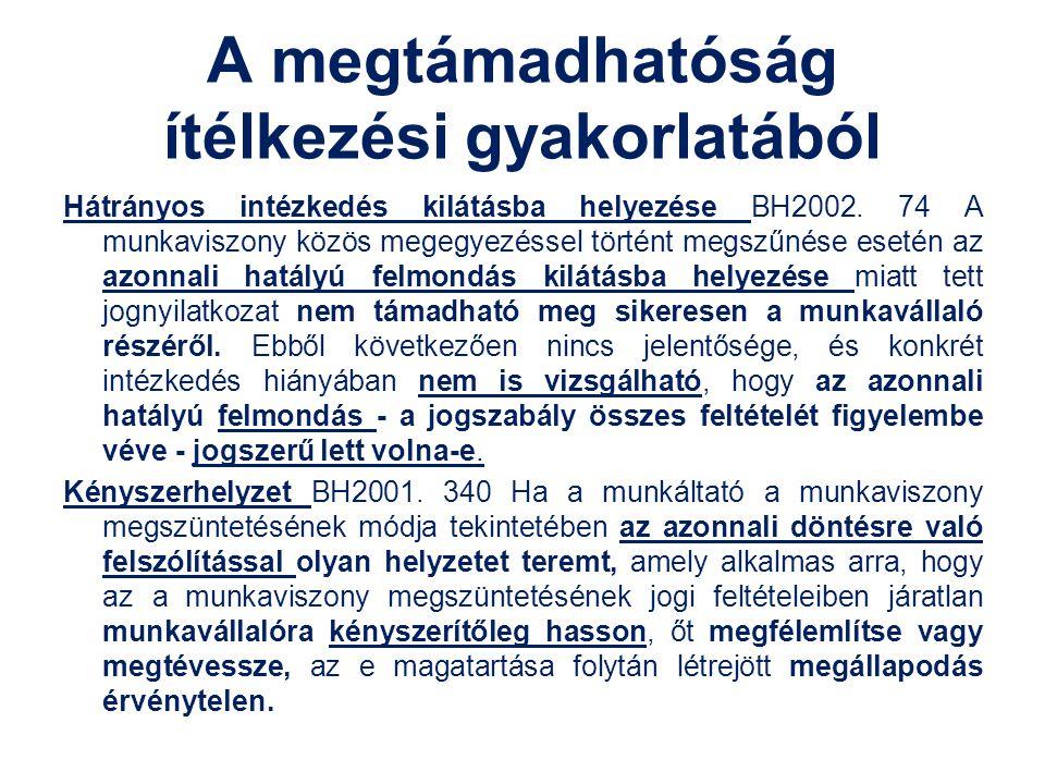 A megtámadhatóság ítélkezési gyakorlatából Hátrányos intézkedés kilátásba helyezése BH2002. 74 A munkaviszony közös megegyezéssel történt megszűnése e