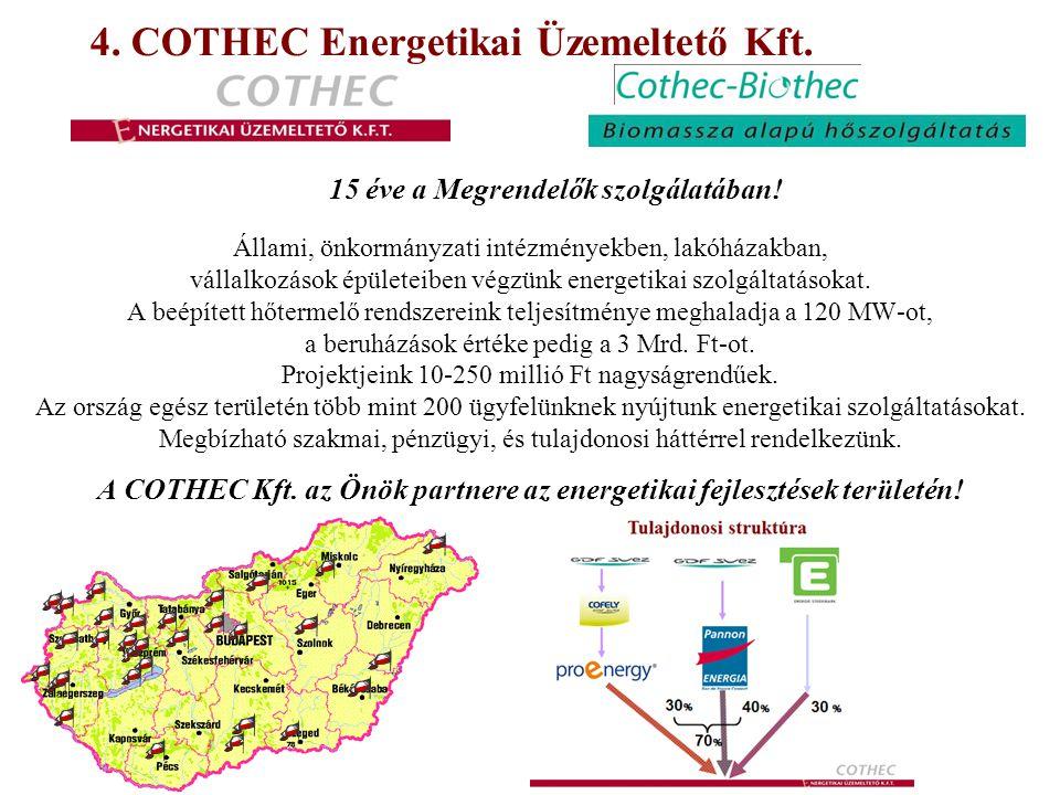 4. COTHEC Energetikai Üzemeltető Kft. 15 éve a Megrendelők szolgálatában! Állami, önkormányzati intézményekben, lakóházakban, vállalkozások épületeibe
