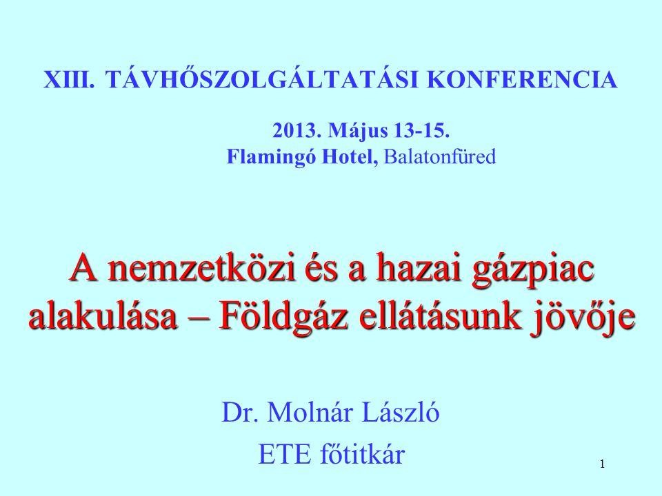 1 XIII. TÁVHŐSZOLGÁLTATÁSI KONFERENCIA 2013. Május 13-15. Flamingó Hotel, Balatonfüred A nemzetközi és a hazai gázpiac alakulása – Földgáz ellátásunk