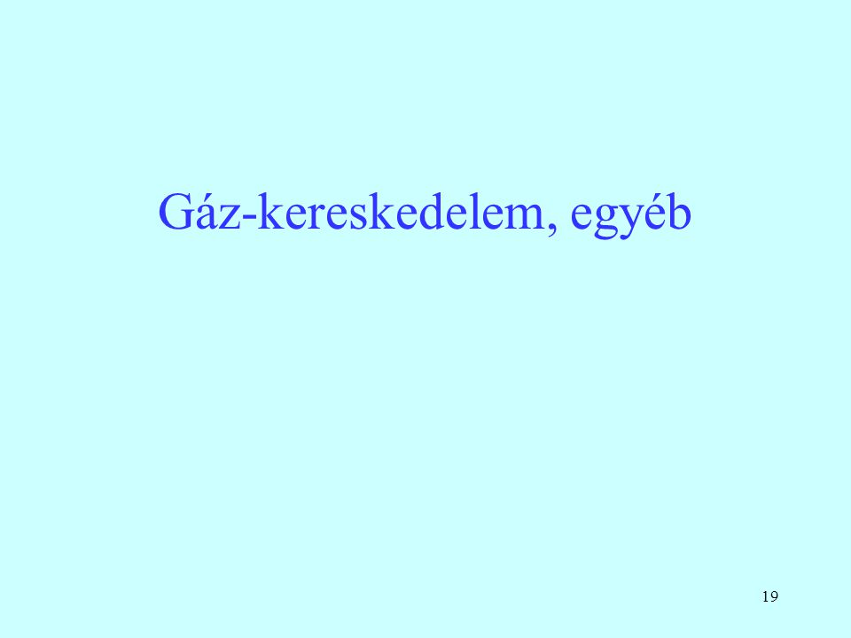 19 Gáz-kereskedelem, egyéb