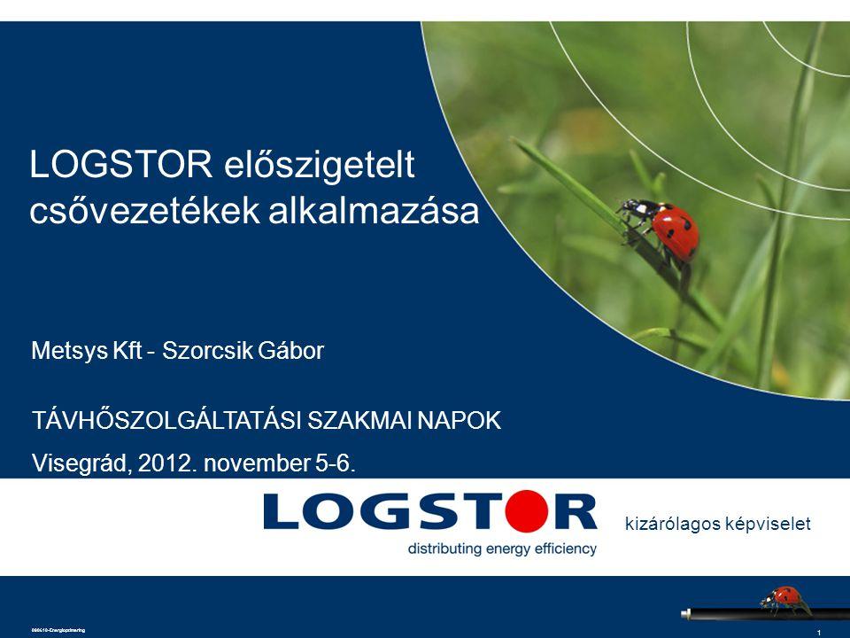 1 090610-Energioptimering LOGSTOR előszigetelt csővezetékek alkalmazása Metsys Kft - Szorcsik Gábor TÁVHŐSZOLGÁLTATÁSI SZAKMAI NAPOK Visegrád, 2012.