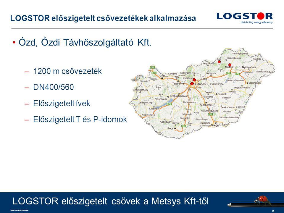 12 090610-Energioptimering LOGSTOR előszigetelt csővezetékek alkalmazása Ózd, Ózdi Távhőszolgáltató Kft. –1200 m csővezeték –DN400/560 –Előszigetelt í