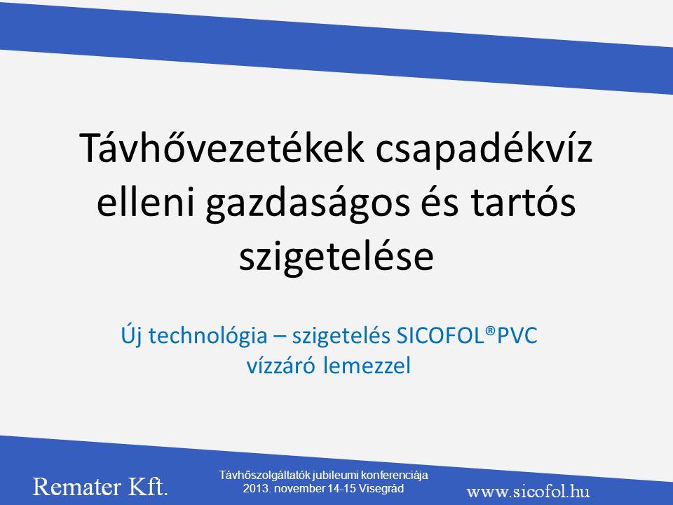 Távhővezetékek csapadékvíz elleni gazdaságos és tartós szigetelése Új technológia – szigetelés SICOFOL®PVC vízzáró lemezzel Távhőszolgáltatók jubileum