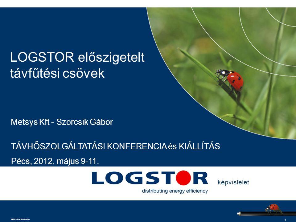 1 090610-Energioptimering LOGSTOR előszigetelt távfűtési csövek Metsys Kft - Szorcsik Gábor TÁVHŐSZOLGÁLTATÁSI KONFERENCIA és KIÁLLÍTÁS Pécs, 2012. má
