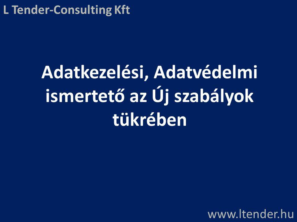 Adatkezelési, Adatvédelmi ismertető az Új szabályok tükrében www.ltender.hu L Tender-Consulting Kft