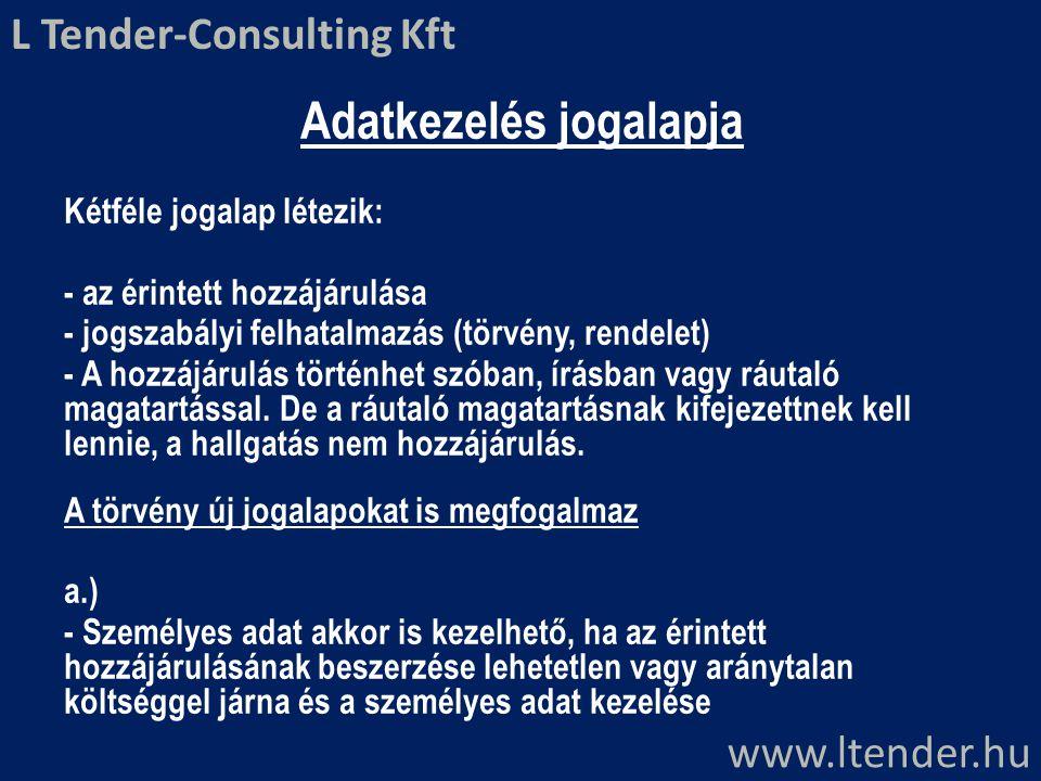 Adatkezelés jogalapja Kétféle jogalap létezik: - az érintett hozzájárulása - jogszabályi felhatalmazás (törvény, rendelet) - A hozzájárulás történhet
