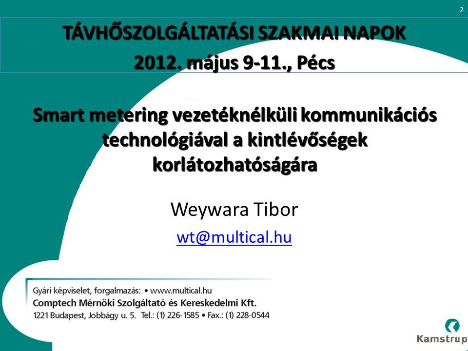 Smart metering vezetéknélküli kommunikációs technológiával a kintlévőségek korlátozhatóságára Weywara Tibor wt@multical.hu 2 TÁVHŐSZOLGÁLTATÁSI SZAKMAI NAPOK 2012.