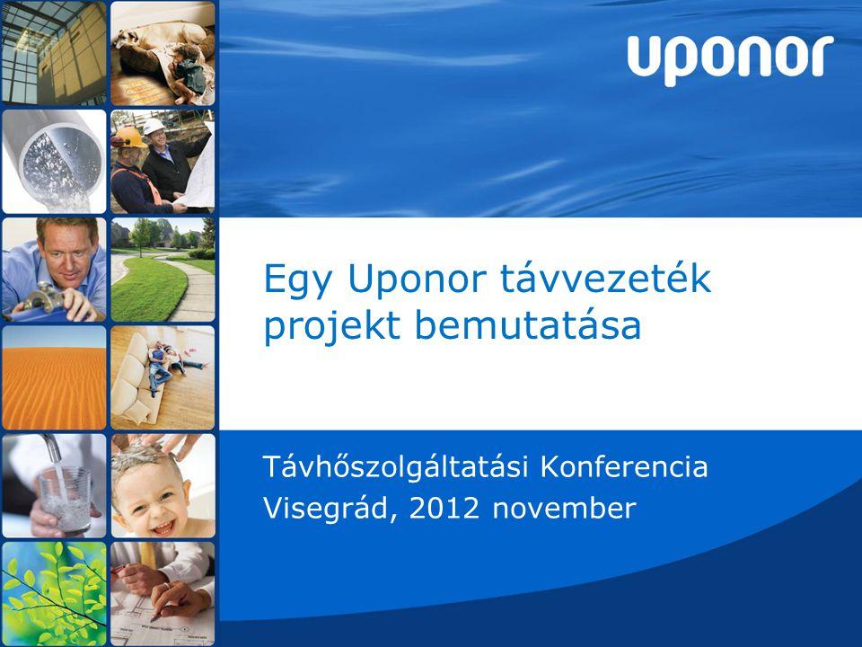 Egy Uponor távvezeték projekt bemutatása Távhőszolgáltatási Konferencia Visegrád, 2012 november