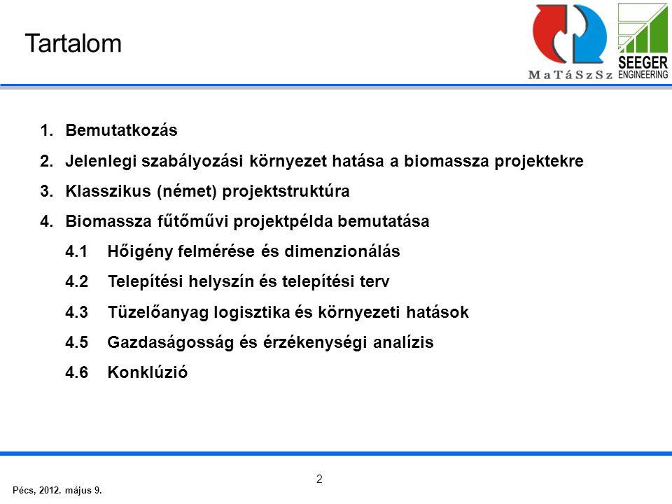 Pécs, 2012. május 9. 2 Tartalom 1.Bemutatkozás 2.Jelenlegi szabályozási környezet hatása a biomassza projektekre 3.Klasszikus (német) projektstruktúra