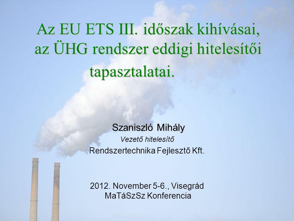 Az EU ETS III. időszak kihívásai, az ÜHG rendszer eddigi hitelesítői tapasztalatai. Szaniszló Mihály Szaniszló Mihály Vezető hitelesítő Rendszertechni