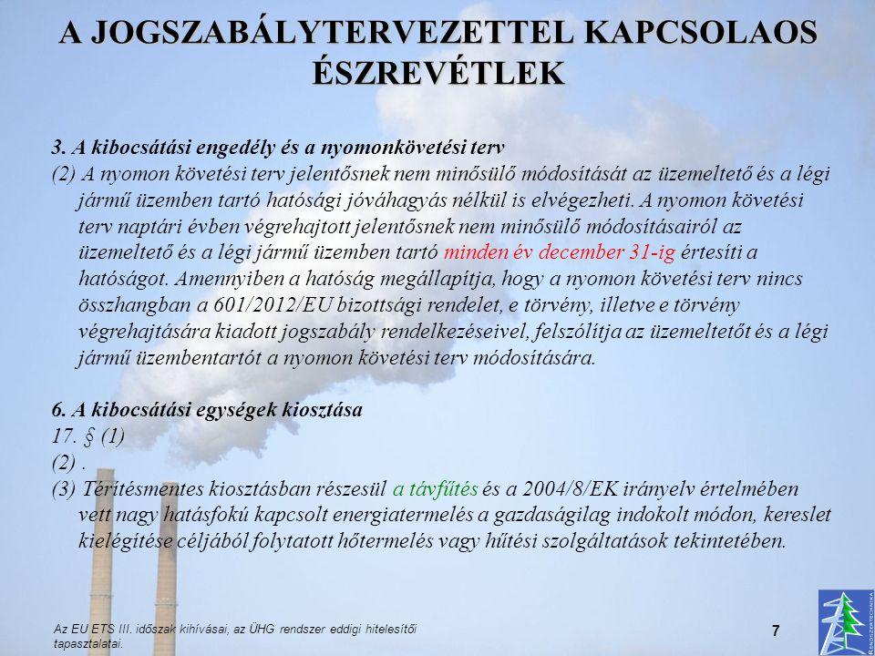 Az EU ETS III. időszak kihívásai, az ÜHG rendszer eddigi hitelesítői tapasztalatai. 7 A JOGSZABÁLYTERVEZETTEL KAPCSOLAOS ÉSZREVÉTLEK 3. A kibocsátási