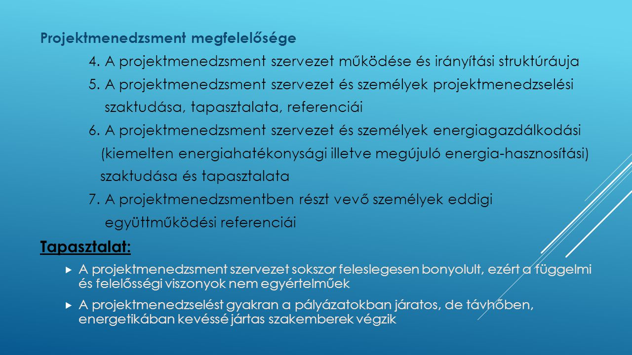 Projektmenedzsment megfelelősége 4. A projektmenedzsment szervezet működése és irányítási struktúráuja 5. A projektmenedzsment szervezet és személyek