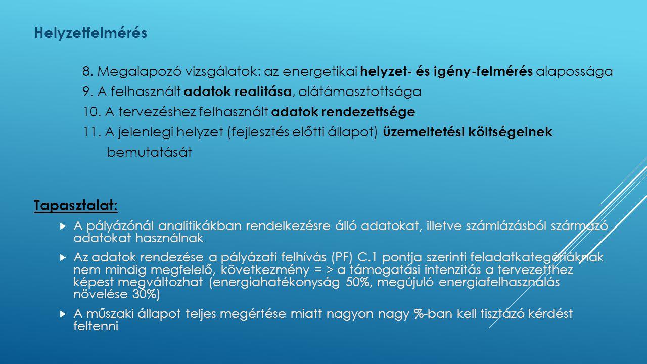 Helyzetfelmérés 8. Megalapozó vizsgálatok: az energetikai helyzet- és igény-felmérés alapossága 9. A felhasznált adatok realitása, alátámasztottsága 1