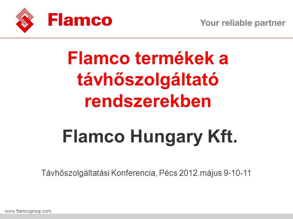 Flamco Group www.flamcogroup.com Flamco Hungary Kft. Flamco termékek a távhőszolgáltató rendszerekben Távhőszolgáltatási Konferencia, Pécs 2012.május