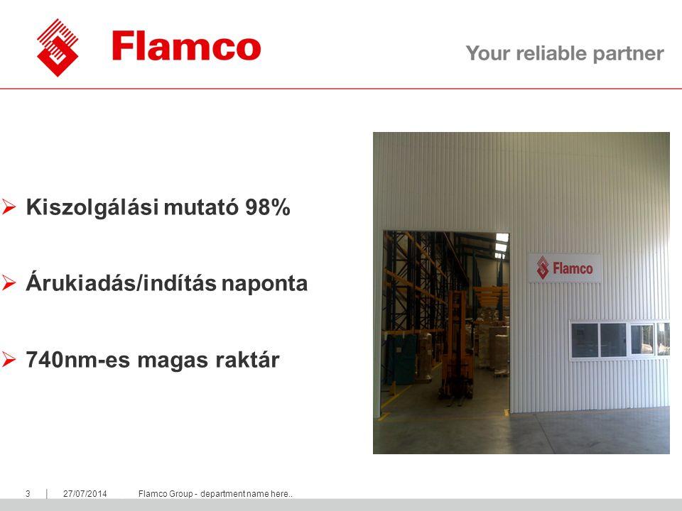 || Flamco Group 327/07/2014Flamco Group - department name here..  Kiszolgálási mutató 98%  Árukiadás/indítás naponta  740nm-es magas raktár