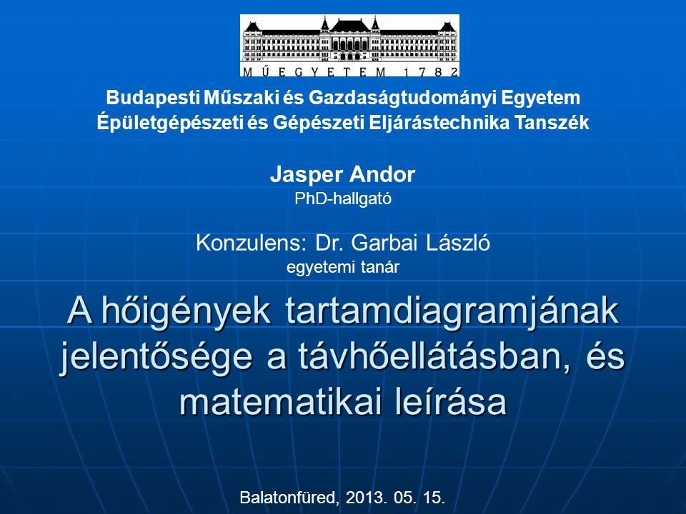 Budapesti Műszaki és Gazdaságtudományi Egyetem Épületgépészeti és Gépészeti Eljárástechnika Tanszék Jasper Andor PhD-hallgató Konzulens: Dr. Garbai Lá