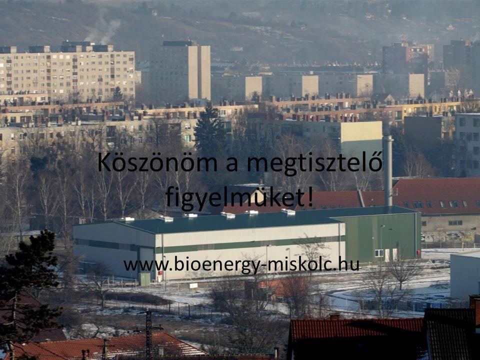 Köszönöm a megtisztelő figyelmüket! www.bioenergy-miskolc.hu