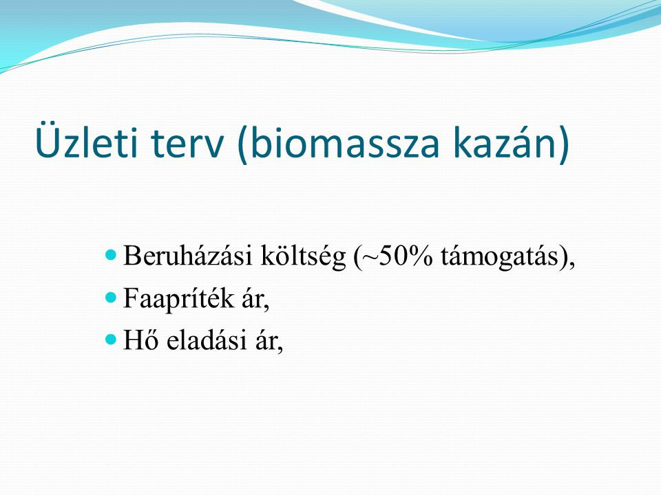 Üzleti terv (biomassza kazán) Beruházási költség (~50% támogatás), Faapríték ár, Hő eladási ár,