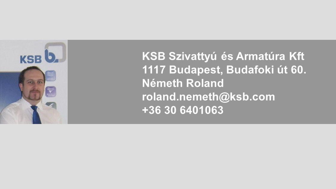 KSB Szivattyú és Armatúra Kft 1117 Budapest, Budafoki út 60. Németh Roland roland.nemeth@ksb.com +36 30 6401063