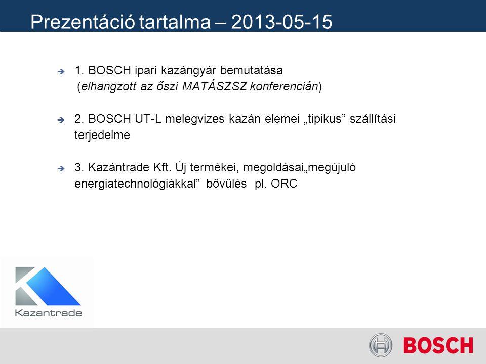 Prezentáció tartalma – 2013-05-15  1. BOSCH ipari kazángyár bemutatása (elhangzott az őszi MATÁSZSZ konferencián)  2. BOSCH UT-L melegvizes kazán el