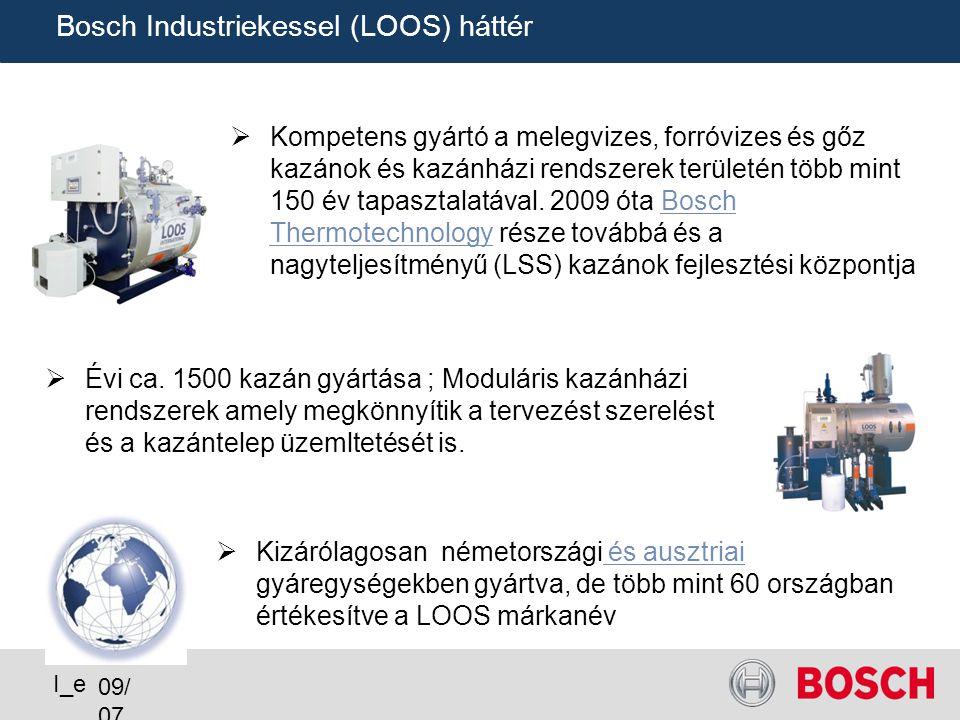09/ 07 I_e Bosch Industriekessel (LOOS) háttér  Kompetens gyártó a melegvizes, forróvizes és gőz kazánok és kazánházi rendszerek területén több mint