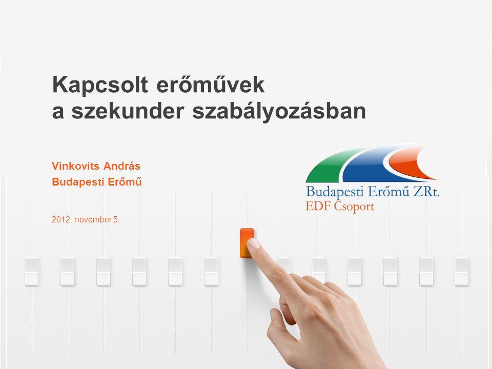 Kapcsolt erőművek a szekunder szabályozásban Vinkovits András Budapesti Erőmű 2012. november 5.