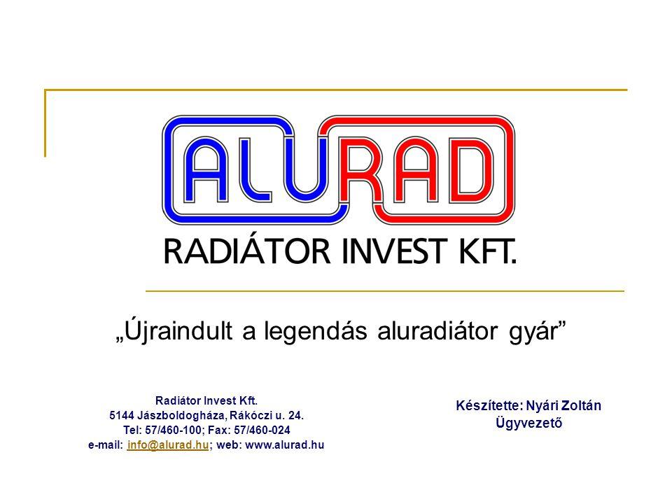"""""""Újraindult a legendás aluradiátor gyár Készítette: Nyári Zoltán Ügyvezető Radiátor Invest Kft."""