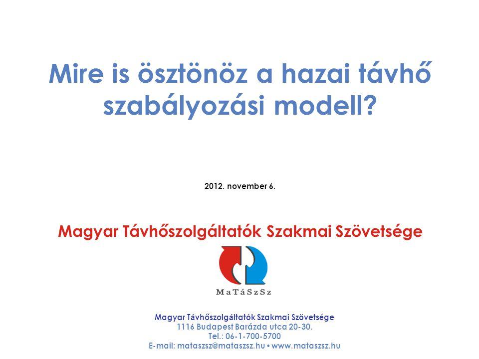 Mire is ösztönöz a hazai távhő szabályozási modell? 2012. november 6. Magyar Távhőszolgáltatók Szakmai Szövetsége Magyar T á vhőszolg á ltat ó k Szakm