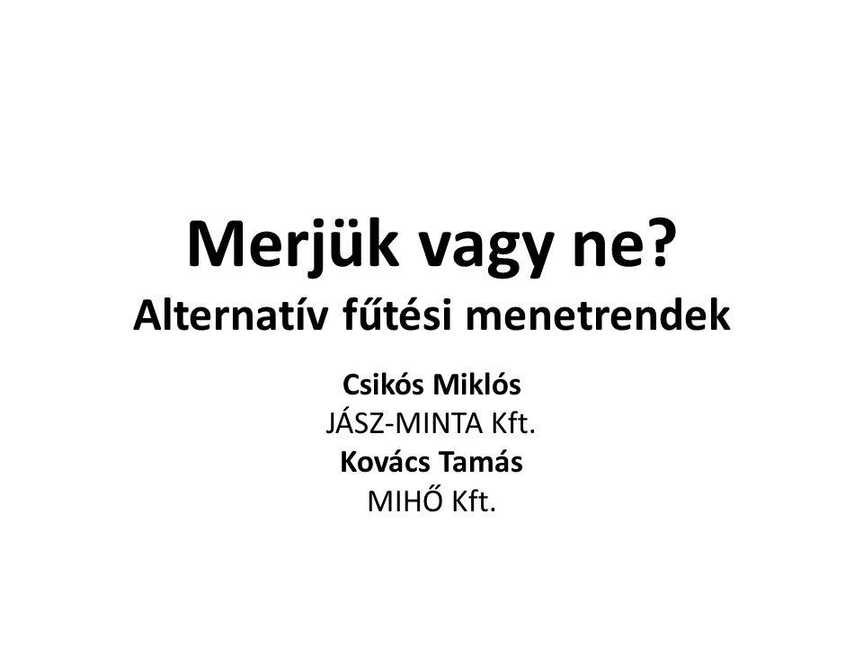 Merjük vagy ne? Alternatív fűtési menetrendek Csikós Miklós JÁSZ-MINTA Kft. Kovács Tamás MIHŐ Kft.