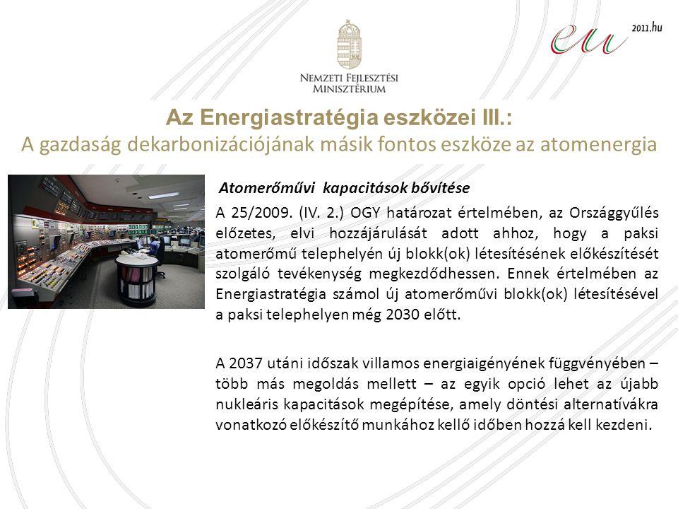 Az Energiastratégia eszközei III.: A gazdaság dekarbonizációjának másik fontos eszköze az atomenergia Atomerőművi kapacitások bővítése A 25/2009.
