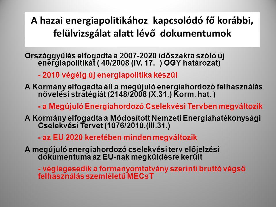 13 A hazai energiapolitikához kapcsolódó fő korábbi, felülvizsgálat alatt lévő dokumentumok Országgyűlés elfogadta a 2007-2020 időszakra szóló új ener