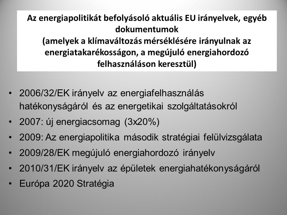 6 Az energiapolitikát befolyásoló aktuális EU irányelvek, egyéb dokumentumok (amelyek a klímaváltozás mérséklésére irányulnak az energiatakarékosságon