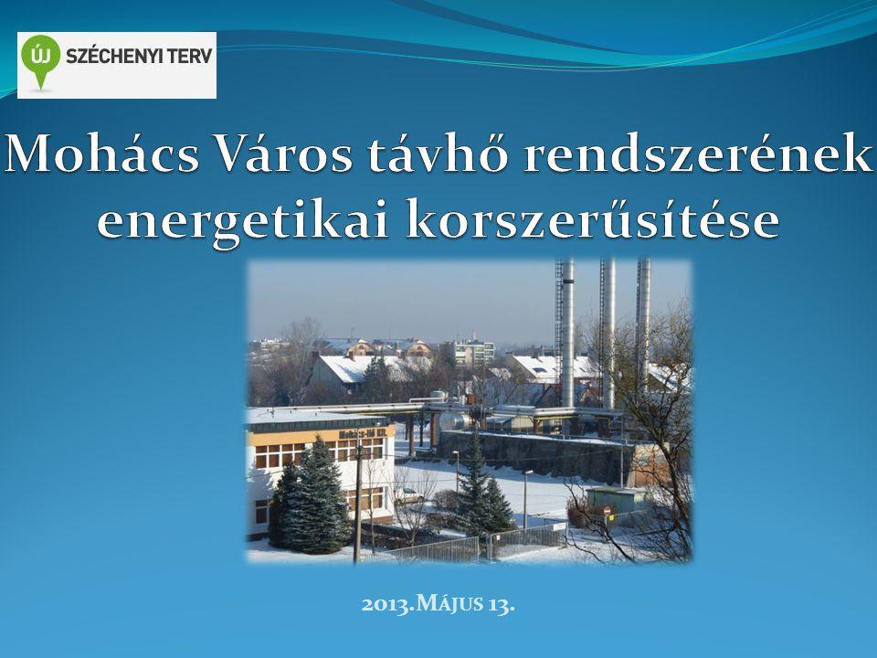 2 Projektazonosító:KEOP-5.4.0/09-2010-0013 Pályázat címe: Mohács Város távhő rendszerének energetikai korszerűsítése Célja : energiahatékonyság és az energiatakarékosság, valamint ezzel együtt a helyi és nemzetgazdasági szintű CO 2 megtakarítás fokozása.