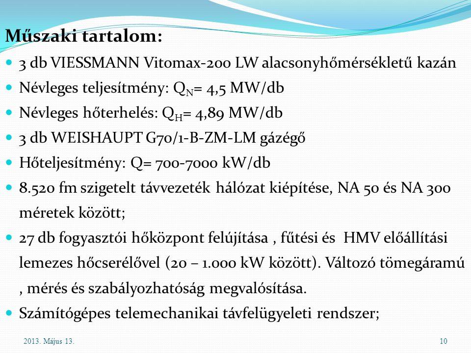 Műszaki tartalom: 3 db VIESSMANN Vitomax-200 LW alacsonyhőmérsékletű kazán Névleges teljesítmény: Q N = 4,5 MW/db Névleges hőterhelés: Q H = 4,89 MW/d
