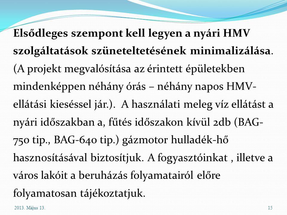 Elsődleges szempont kell legyen a nyári HMV szolgáltatások szüneteltetésének minimalizálása. (A projekt megvalósítása az érintett épületekben mindenké