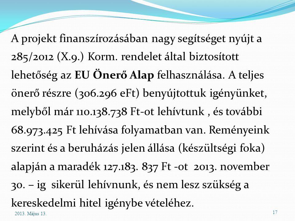 17 A projekt finanszírozásában nagy segítséget nyújt a 285/2012 (X.9.) Korm. rendelet által biztosított lehetőség az EU Önerő Alap felhasználása. A te