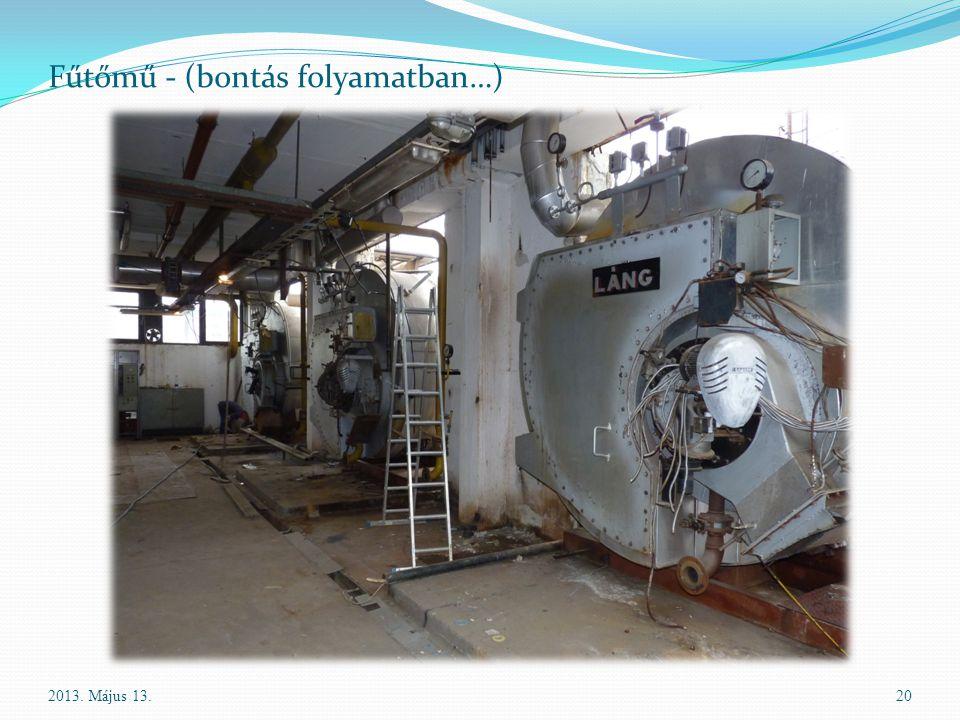 20 Fűtőmű - (bontás folyamatban…) 2013. Május 13.