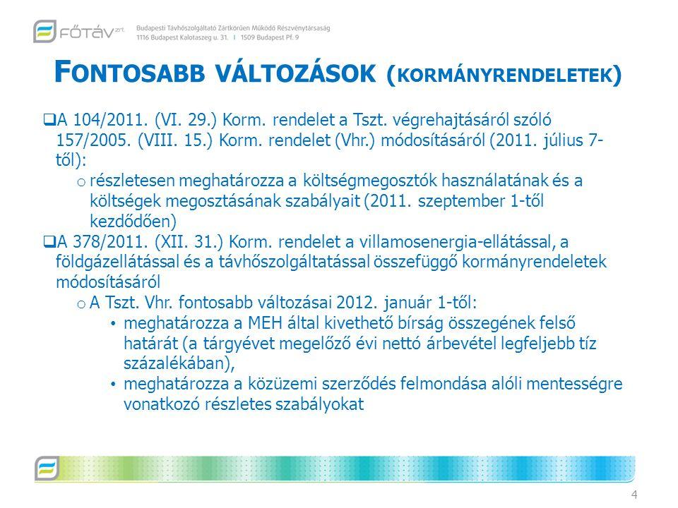 F ONTOSABB VÁLTOZÁSOK ( KORMÁNYRENDELETEK ) 4  A 104/2011. (VI. 29.) Korm. rendelet a Tszt. végrehajtásáról szóló 157/2005. (VIII. 15.) Korm. rendele