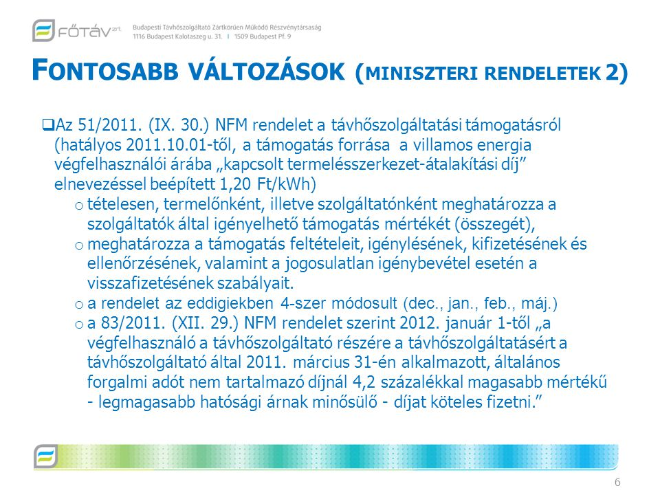 F ONTOSABB VÁLTOZÁSOK ( MINISZTERI RENDELETEK 2) 6  Az 51/2011. (IX. 30.) NFM rendelet a távhőszolgáltatási támogatásról (hatályos 2011.10.01-től, a