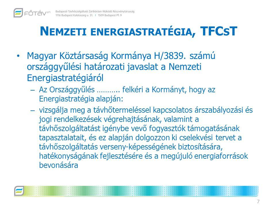 N EMZETI ENERGIASTRATÉGIA, TFC S T Magyar Köztársaság Kormánya H/3839. számú országgyűlési határozati javaslat a Nemzeti Energiastratégiáról – Az Orsz