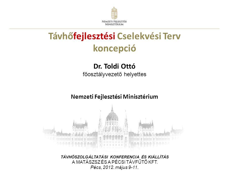 1 Távhőfejlesztési Cselekvési Terv koncepció Dr. Toldi Ottó főosztályvezető helyettes Nemzeti Fejlesztési Minisztérium TÁVHŐSZOLGÁLTATÁSI KONFERENCIA