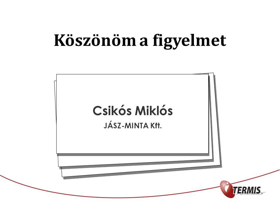 Csikós Miklós JÁSZ-MINTA Kft. Köszönöm a figyelmet