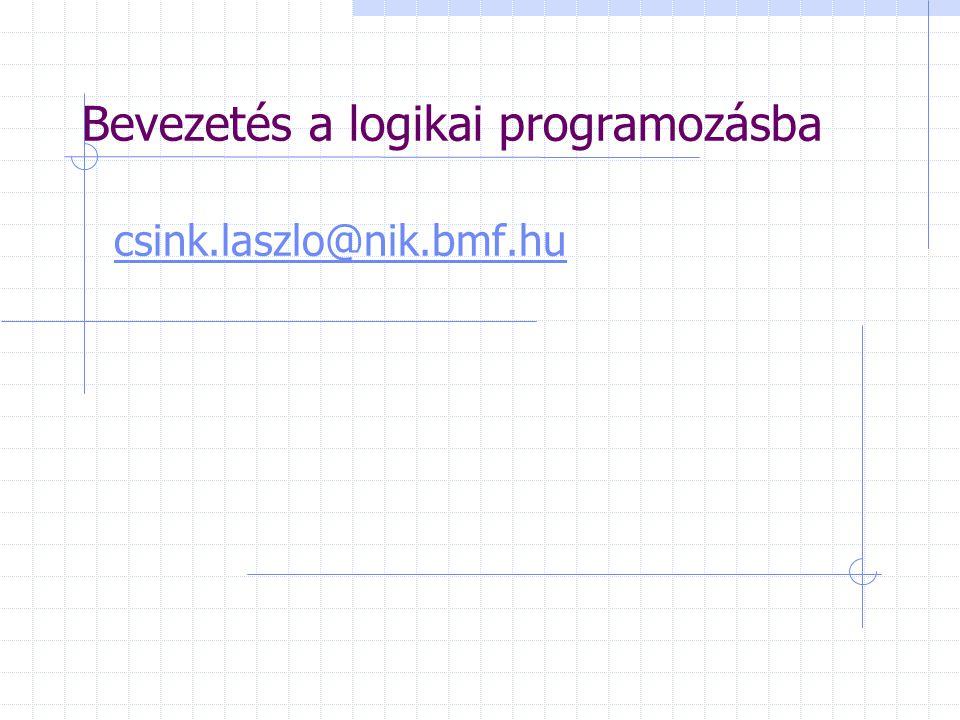 Bevezetés a logikai programozásba csink.laszlo@nik.bmf.hu
