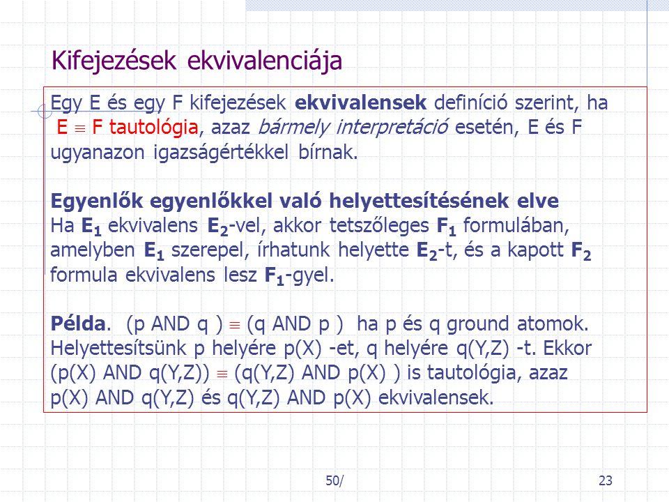 50/23 Kifejezések ekvivalenciája Egy E és egy F kifejezések ekvivalensek definíció szerint, ha E  F tautológia, azaz bármely interpretáció esetén, E