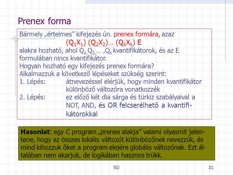 """50/31 Prenex forma Bármely """"értelmes"""" kifejezés ún. prenex formára, azaz (Q 1 X 1 ) (Q 2 X 2 )… (Q k X k ) E alakra hozható, ahol Q 1, Q 2, …,Q k kvan"""