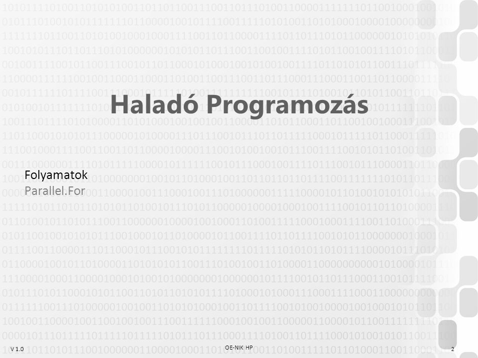 V 1.0 OE-NIK HP 2 Haladó Programozás Folyamatok Parallel.For