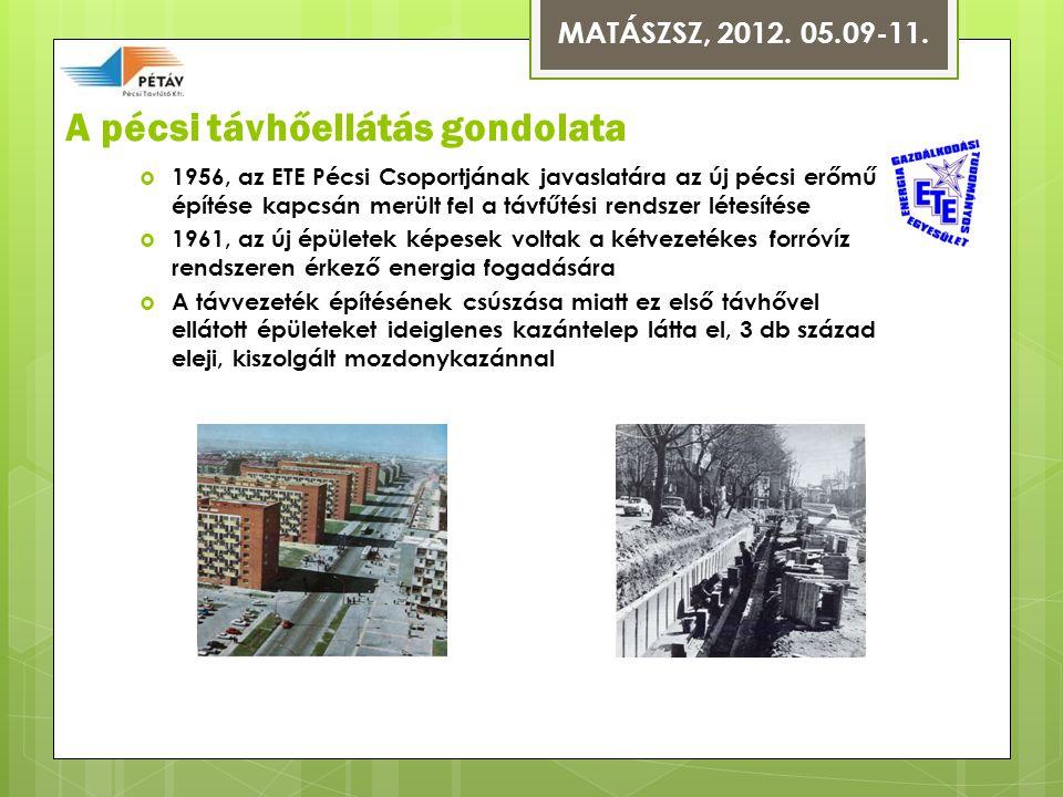 A pécsi távhőellátás gondolata  1956, az ETE Pécsi Csoportjának javaslatára az új pécsi erőmű építése kapcsán merült fel a távfűtési rendszer létesítése  1961, az új épületek képesek voltak a kétvezetékes forróvíz rendszeren érkező energia fogadására  A távvezeték építésének csúszása miatt ez első távhővel ellátott épületeket ideiglenes kazántelep látta el, 3 db század eleji, kiszolgált mozdonykazánnal MATÁSZSZ, 2012.