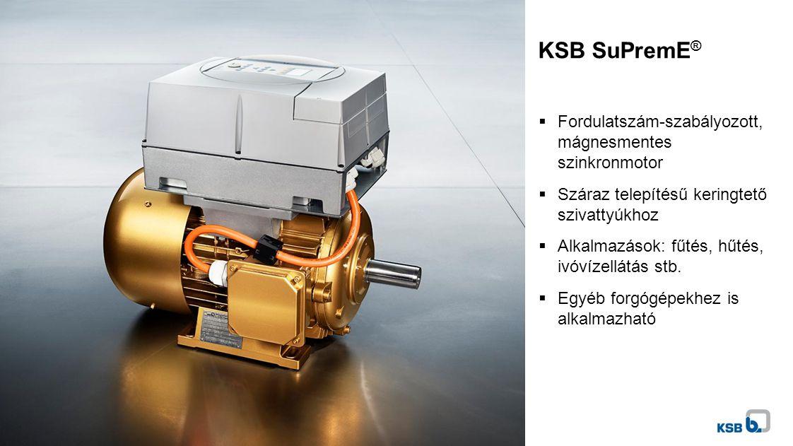 KSB SuPremE ®  Fordulatszám-szabályozott, mágnesmentes szinkronmotor  Száraz telepítésű keringtető szivattyúkhoz  Alkalmazások: fűtés, hűtés, ivóvízellátás stb.