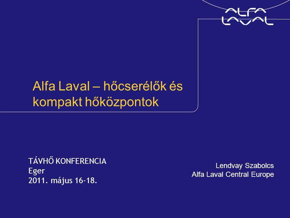 Alfa Laval – hőcserélők és kompakt hőközpontok Lendvay Szabolcs Alfa Laval Central Europe TÁVHŐ KONFERENCIA Eger 2011. május 16-18.